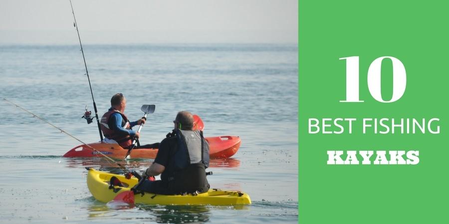 10 Best Fishing Kayaks 2019 - Fishing Kayaks Guide